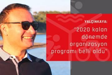 """Başkan Yalçınkaya: """"2020 kalan dönemde organizasyon programı belli oldu"""""""